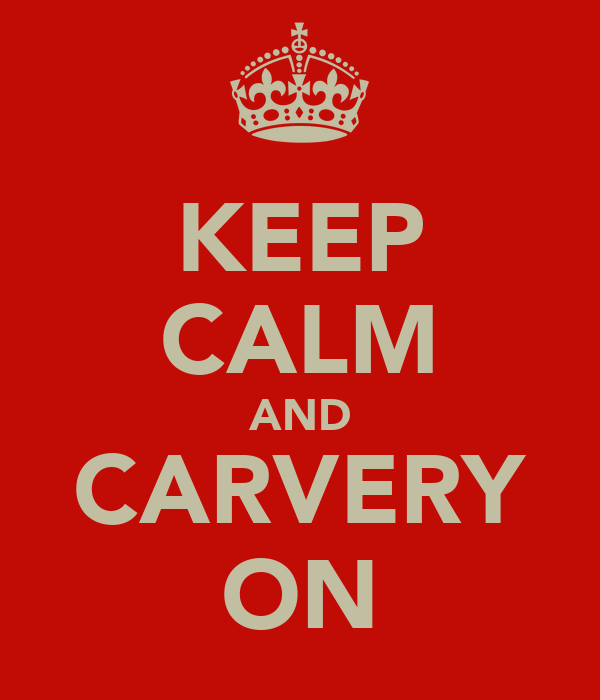 KEEP CALM AND CARVERY ON