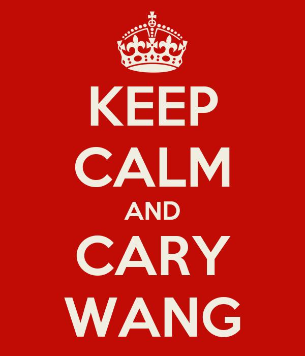 KEEP CALM AND CARY WANG