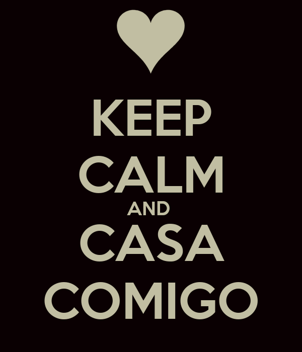 KEEP CALM AND  CASA COMIGO