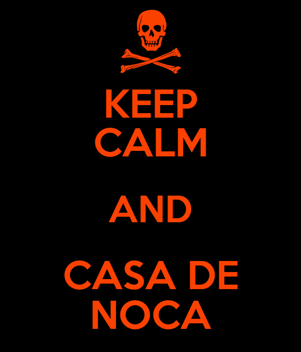 KEEP CALM AND CASA DE NOCA