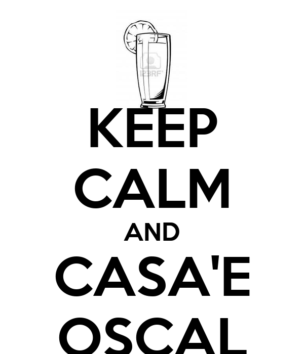 KEEP CALM AND CASA'E OSCAL