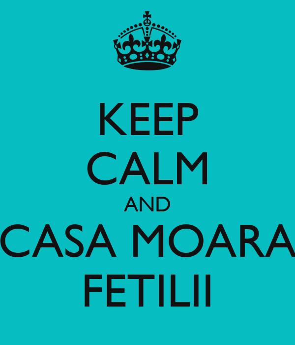 KEEP CALM AND CASA MOARA FETILII