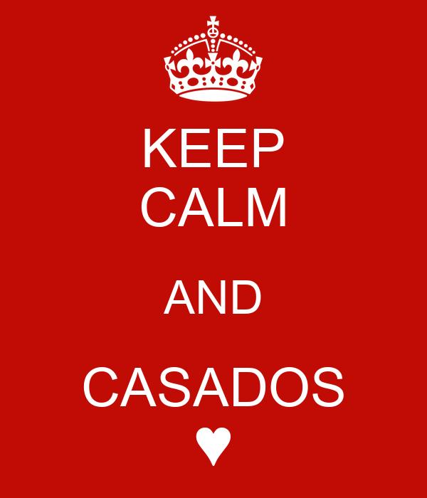 KEEP CALM AND CASADOS ♥