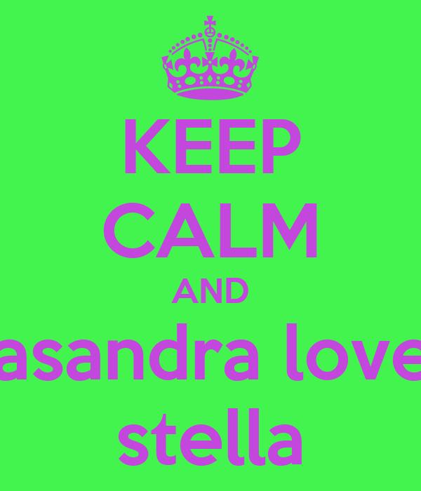 KEEP CALM AND casandra loves stella
