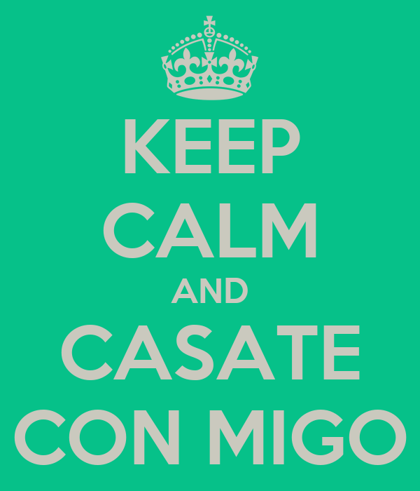 KEEP CALM AND CASATE CON MIGO