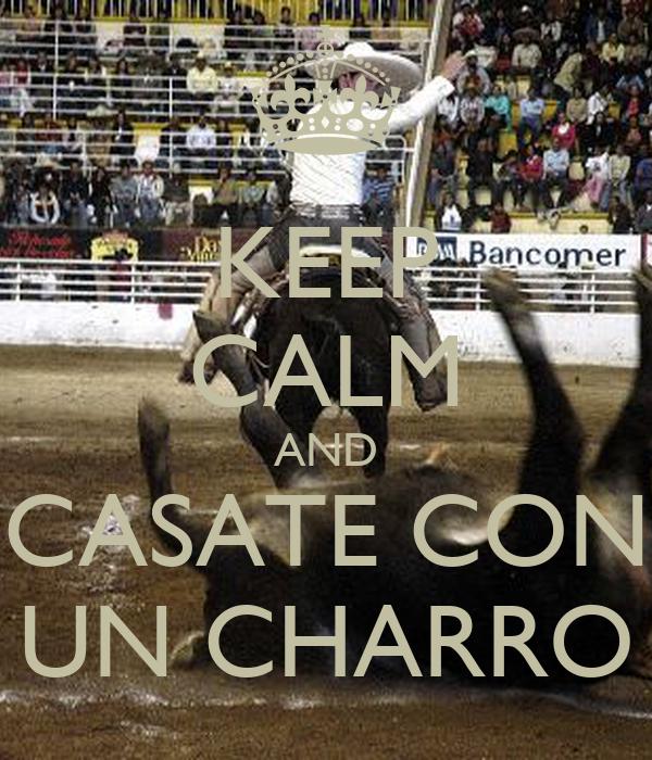 KEEP CALM AND CASATE CON UN CHARRO