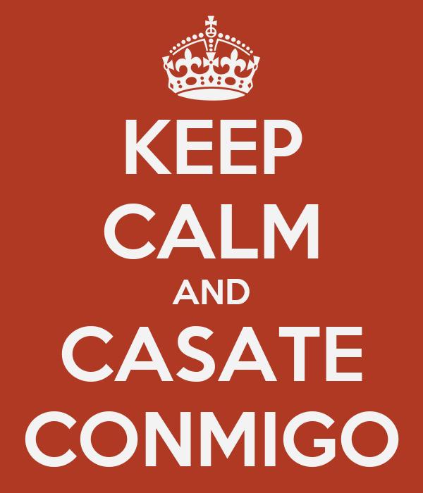KEEP CALM AND CASATE CONMIGO