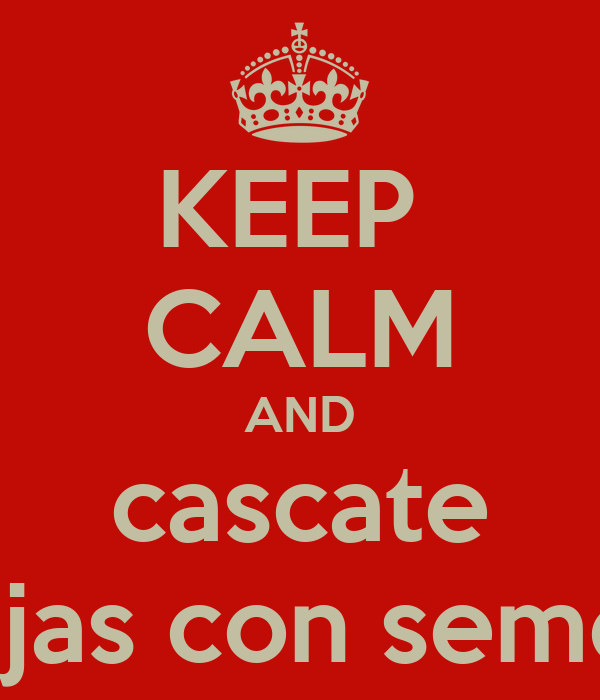 KEEP  CALM AND cascate pajas con semen