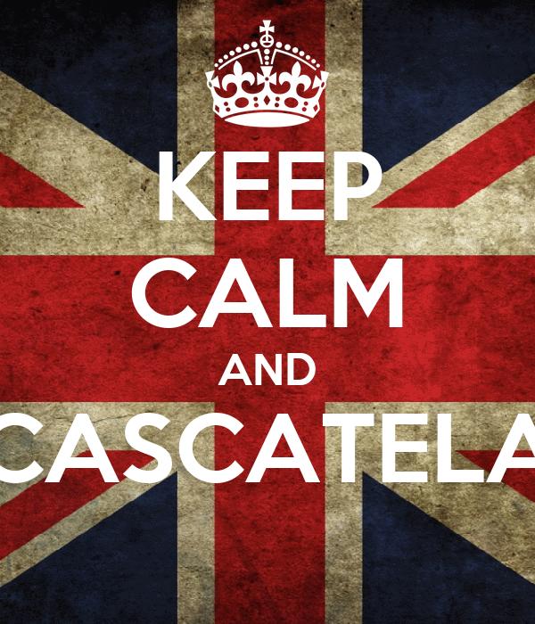 KEEP CALM AND CASCATELA