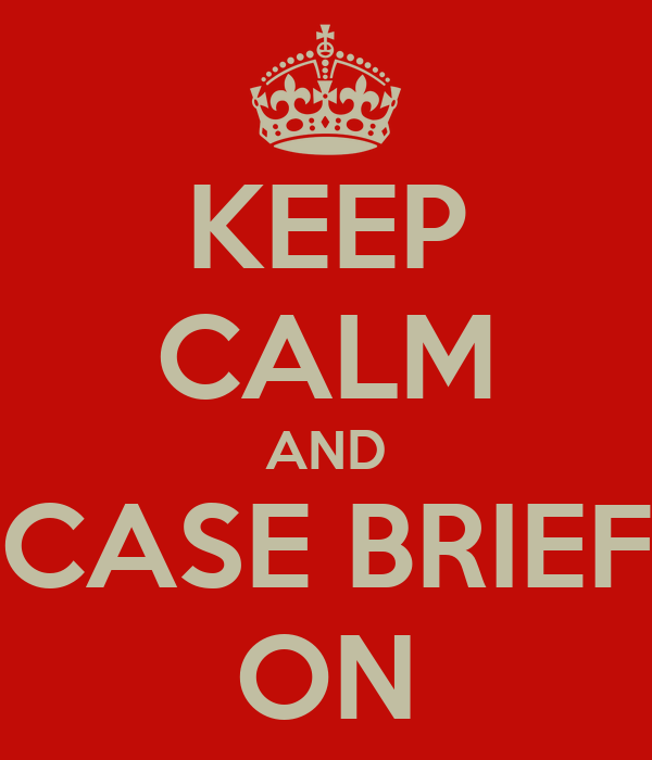 KEEP CALM AND CASE BRIEF ON