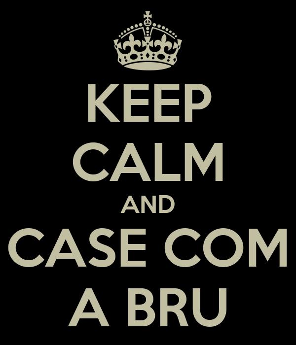 KEEP CALM AND CASE COM A BRU