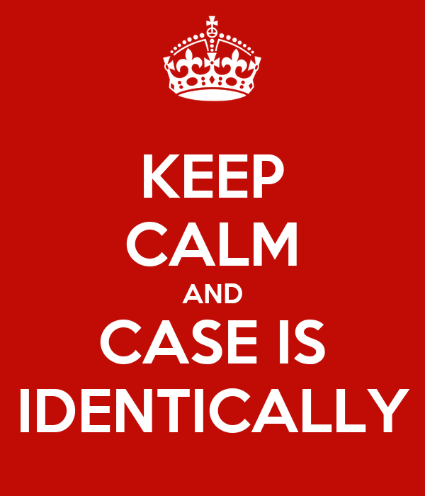 KEEP CALM AND CASE IS IDENTICALLY