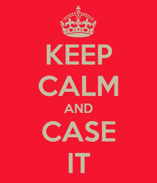 KEEP CALM AND CASE IT