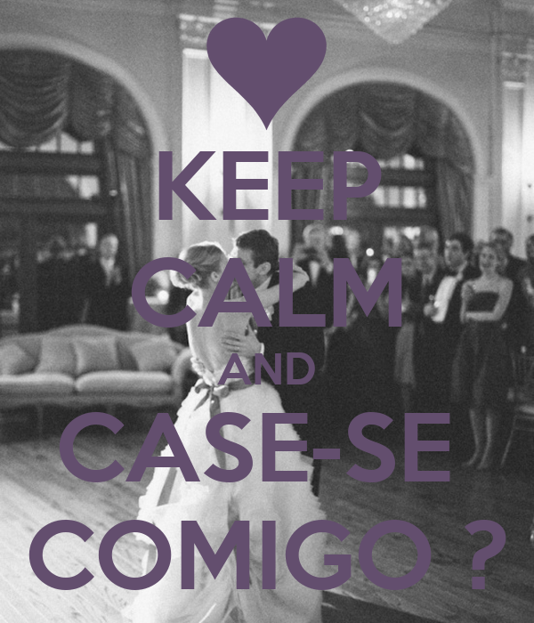 KEEP CALM AND CASE-SE  COMIGO ?