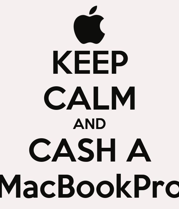 KEEP CALM AND CASH A MacBookPro