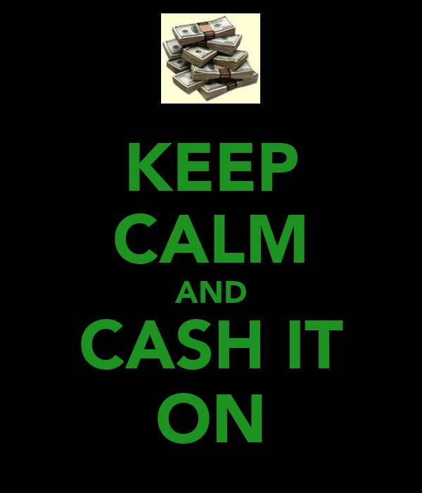 KEEP CALM AND CASH IT ON
