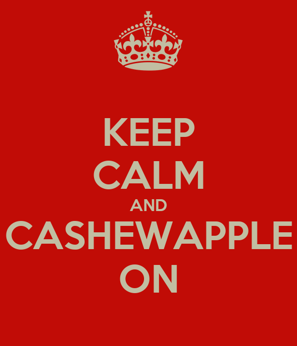 KEEP CALM AND CASHEWAPPLE ON