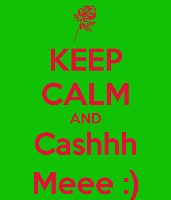 KEEP CALM AND Cashhh Meee :)
