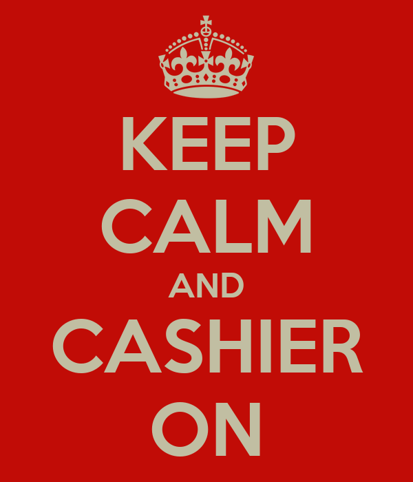 KEEP CALM AND CASHIER ON