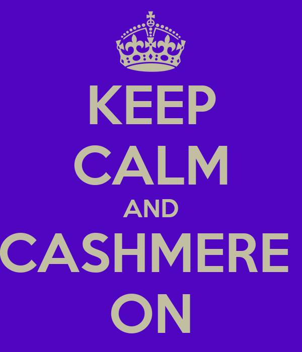 KEEP CALM AND CASHMERE  ON