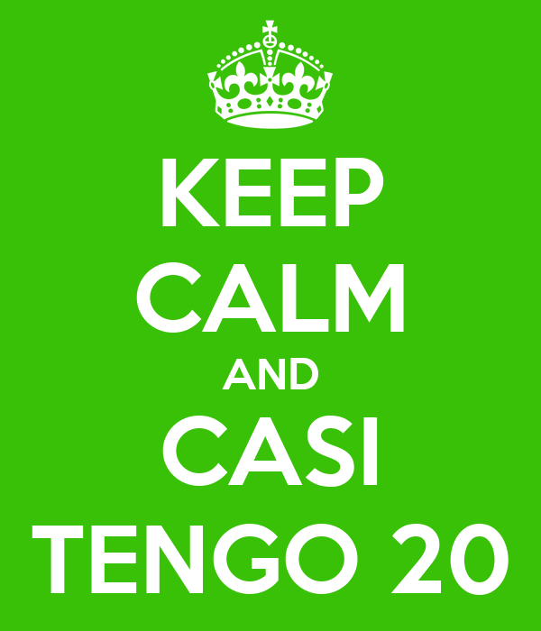 KEEP CALM AND CASI TENGO 20