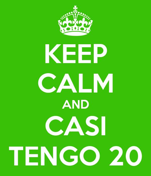 KEEP CALM AND CASI TENGO 20