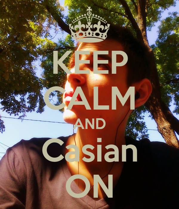 KEEP CALM AND Casian ON