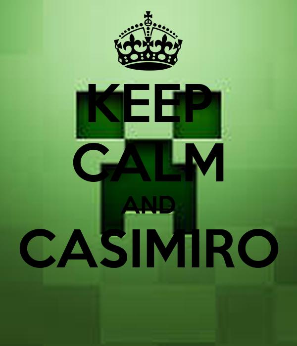 KEEP CALM AND CASIMIRO