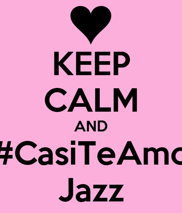 KEEP CALM AND #CasiTeAmo Jazz