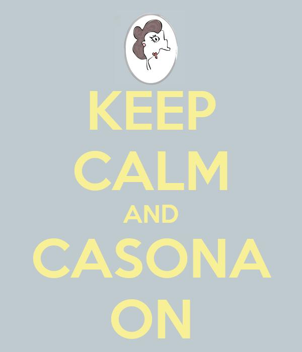 KEEP CALM AND CASONA ON