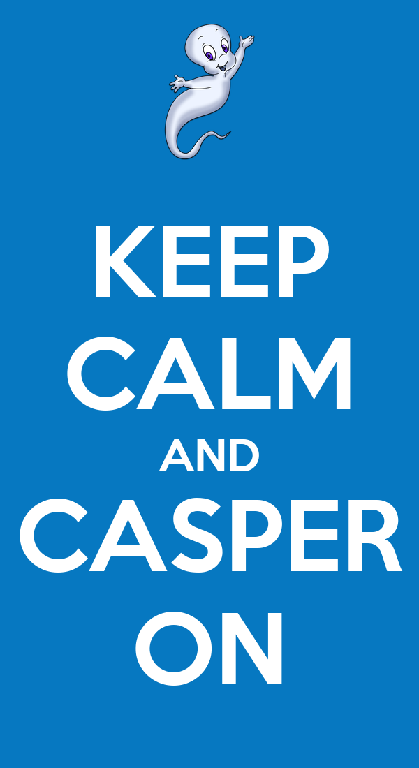 KEEP CALM AND CASPER ON