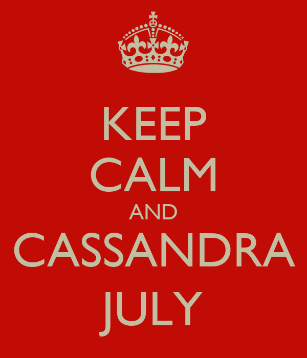 KEEP CALM AND CASSANDRA JULY