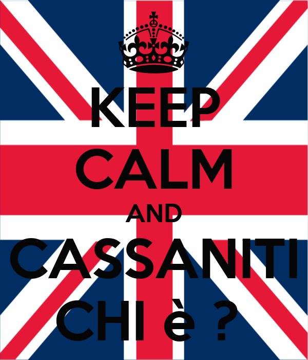 KEEP CALM AND CASSANITI CHI è ?