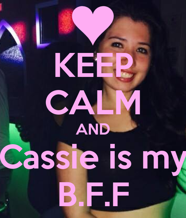 KEEP CALM AND Cassie is my B.F.F