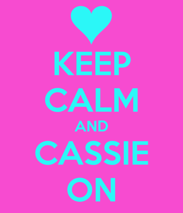 KEEP CALM AND CASSIE ON