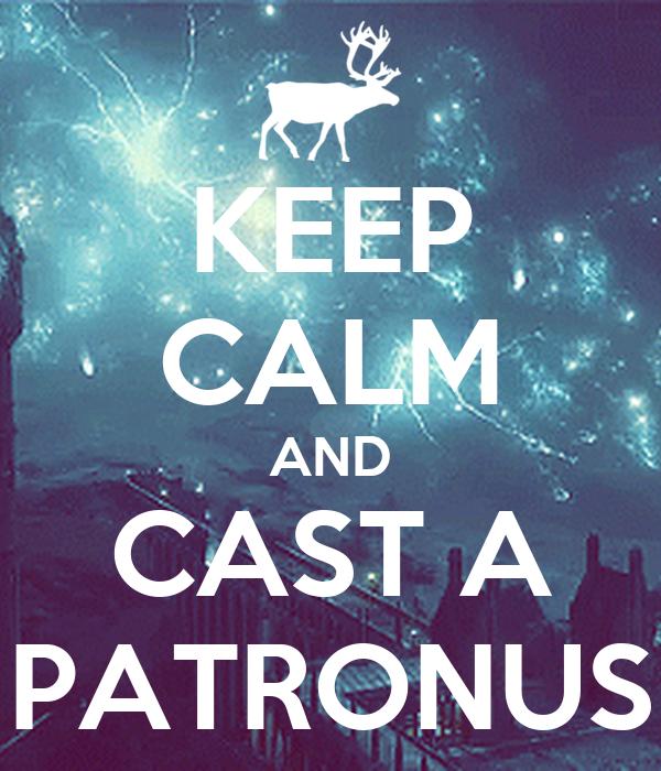 KEEP CALM AND CAST A PATRONUS