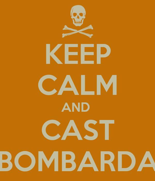 KEEP CALM AND  CAST BOMBARDA