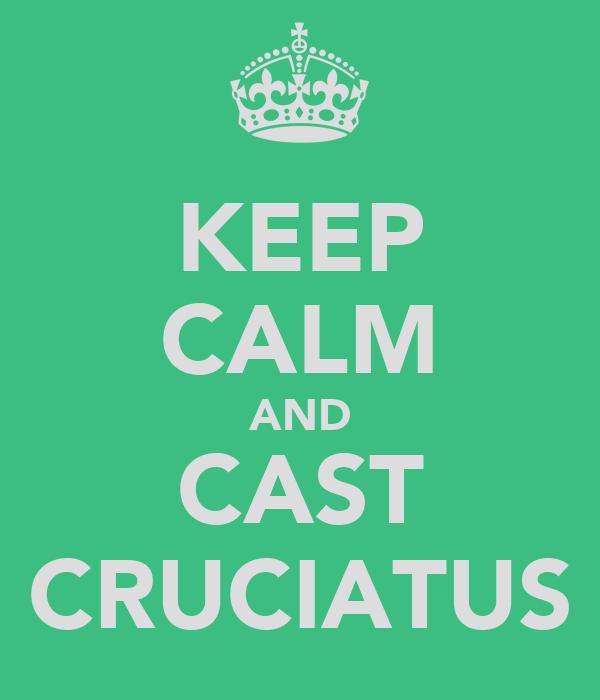 KEEP CALM AND CAST CRUCIATUS