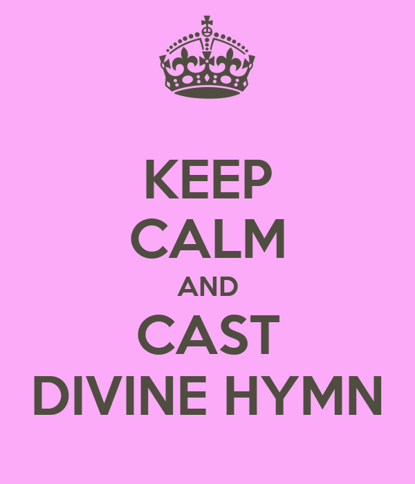 KEEP CALM AND CAST DIVINE HYMN