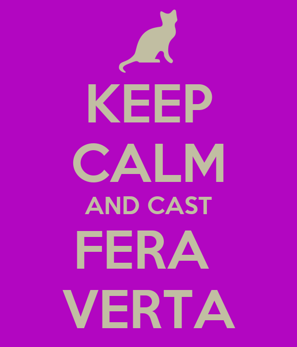 KEEP CALM AND CAST FERA  VERTA