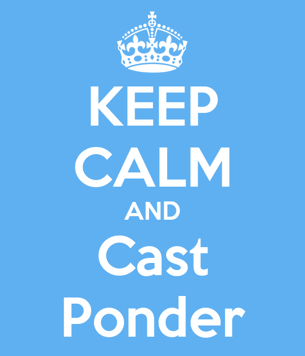 KEEP CALM AND Cast Ponder