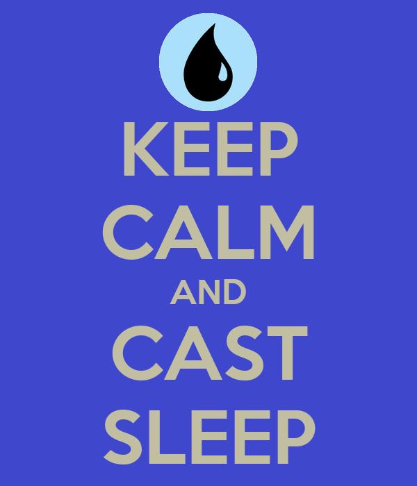 KEEP CALM AND CAST SLEEP