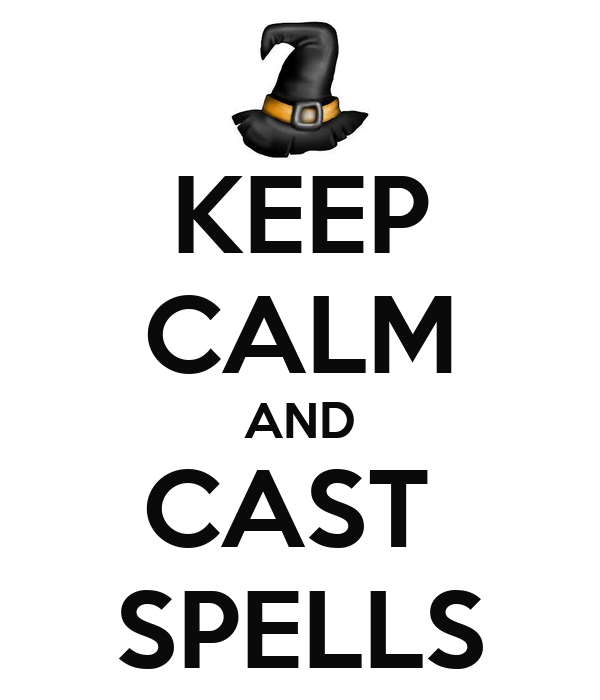KEEP CALM AND CAST  SPELLS