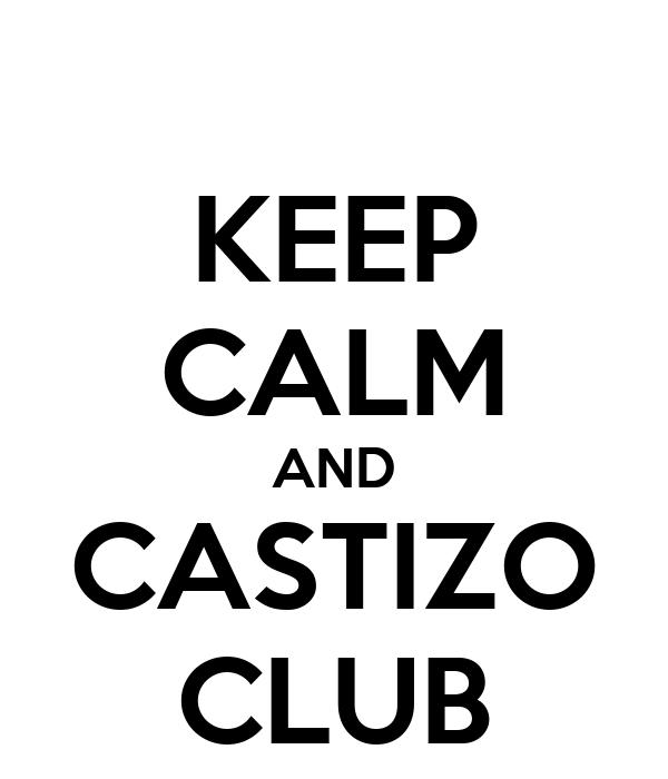 KEEP CALM AND CASTIZO CLUB