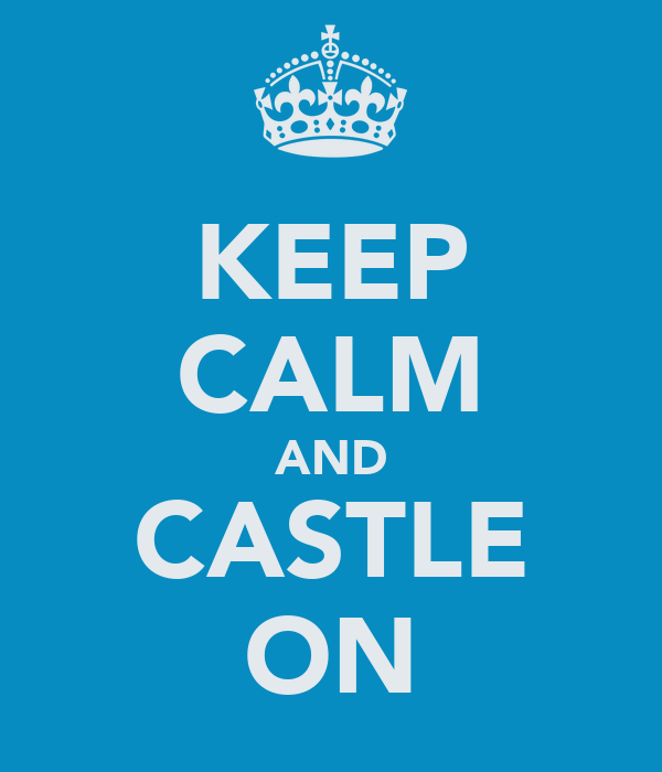 KEEP CALM AND CASTLE ON