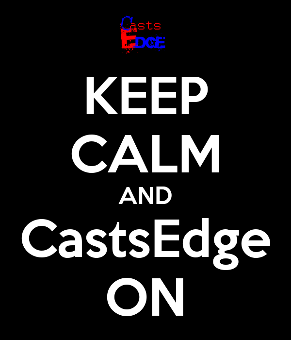 KEEP CALM AND CastsEdge ON