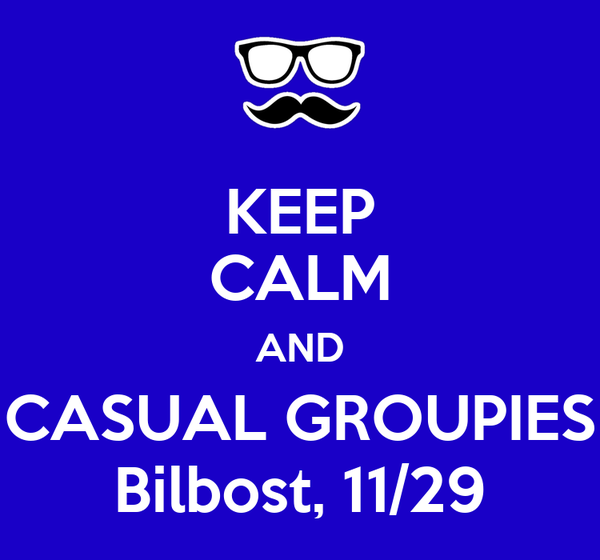 KEEP CALM AND CASUAL GROUPIES Bilbost, 11/29