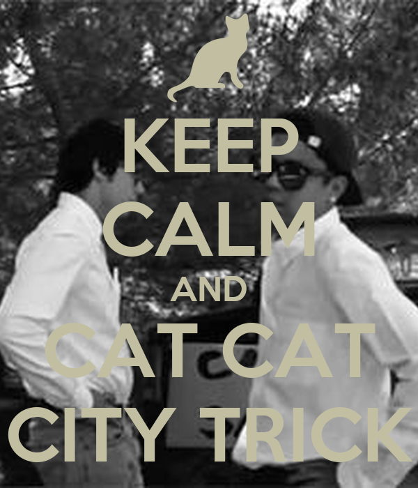 KEEP CALM AND CAT CAT CITY TRICK