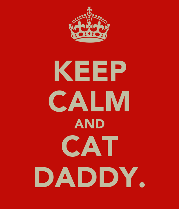 KEEP CALM AND CAT DADDY.