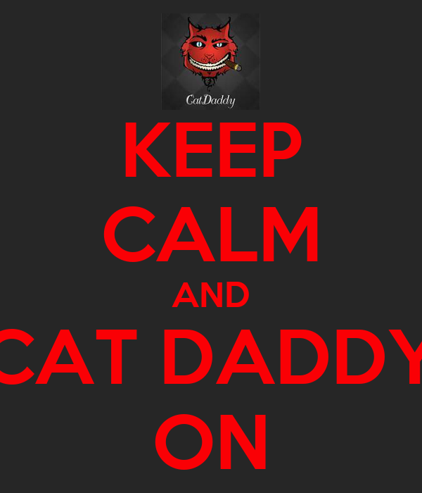 KEEP CALM AND CAT DADDY ON